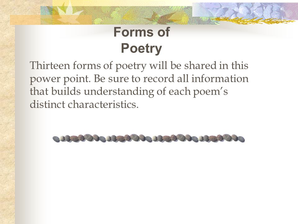 Forms of Poetry Thirteen forms of poetry will be shared in this