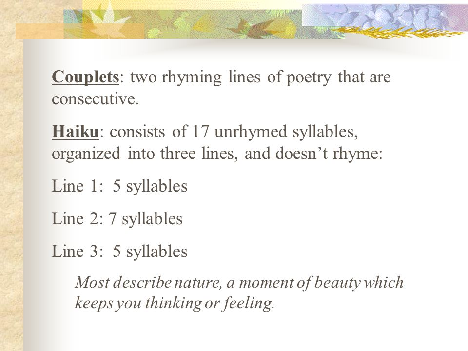 Couplets: two rhyming lines of poetry that are consecutive.