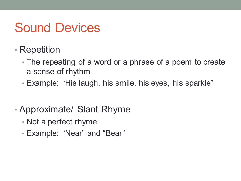 Sound Devices Repetition Approximate/ Slant Rhyme