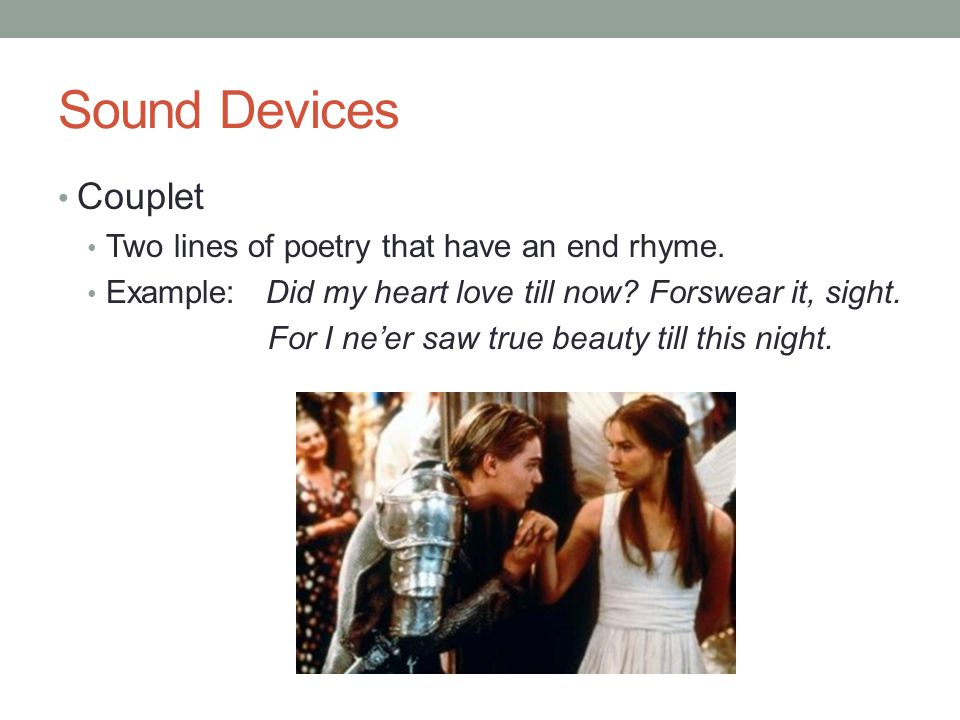Sound Devices Couplet Two lines of poetry that have an end rhyme.