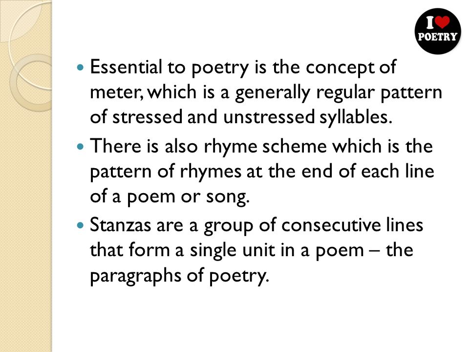 Essential to poetry is the concept of meter, which is a generally regular pattern of stressed and unstressed syllables.