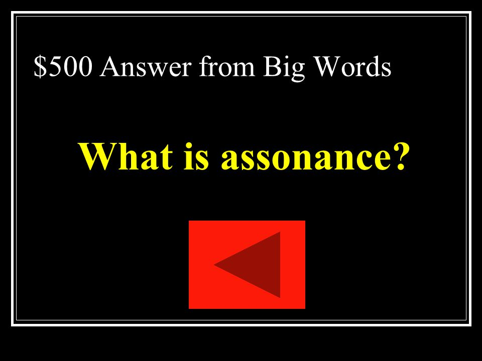 $500 Answer from Big Words What is assonance
