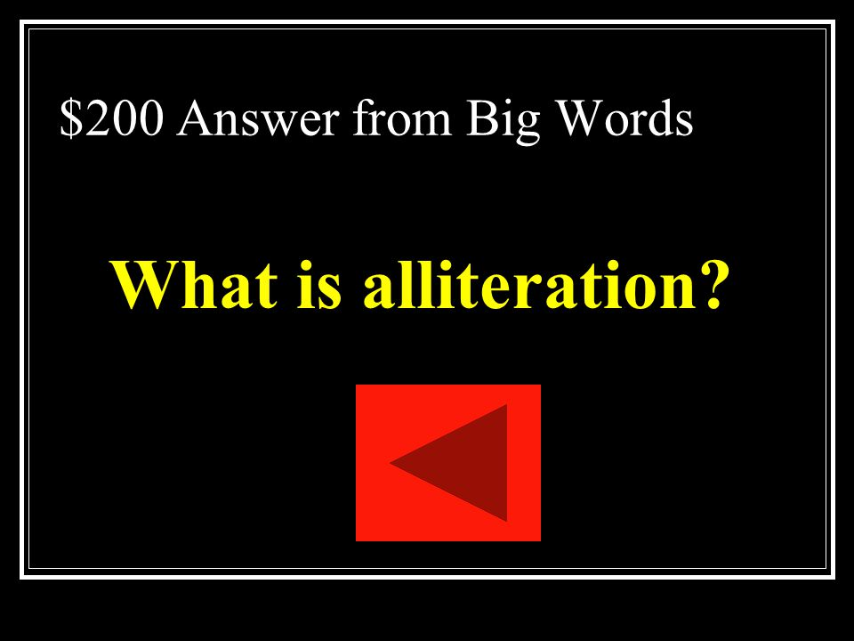 $200 Answer from Big Words What is alliteration