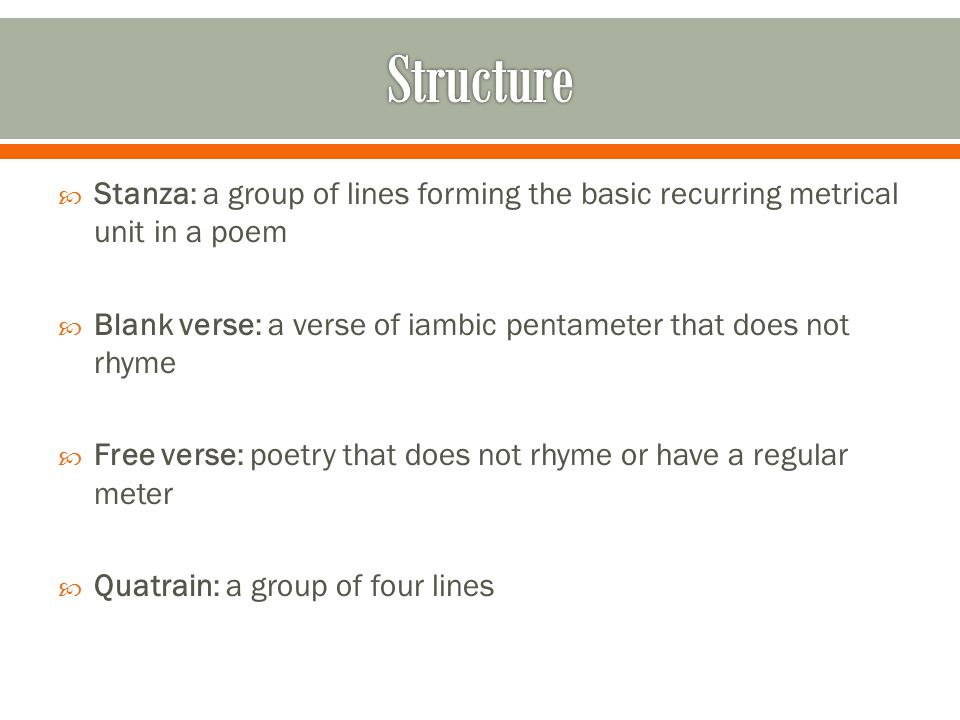 Structure Stanza: a group of lines forming the basic recurring metrical unit in a poem.