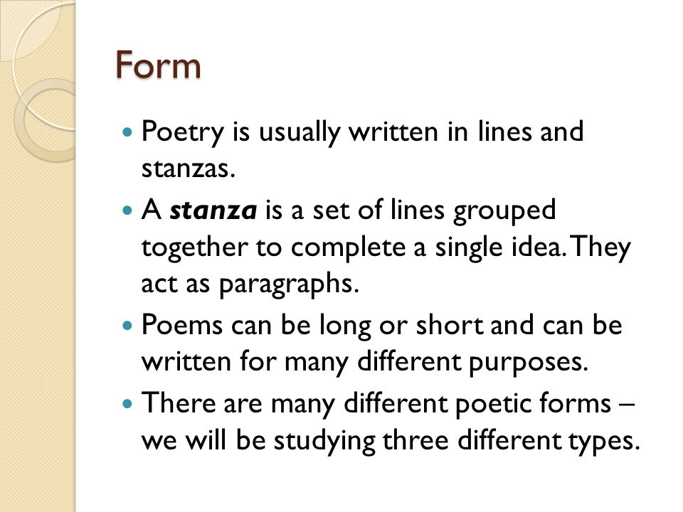 Form Poetry is usually written in lines and stanzas.