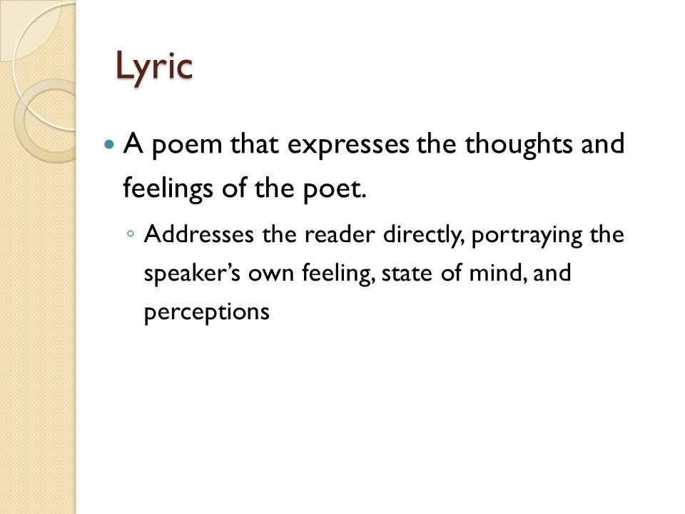 Lyric A poem that expresses the thoughts and feelings of the poet.