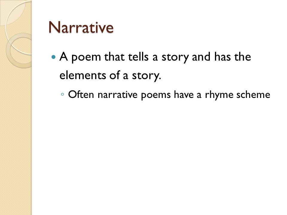 Narrative A poem that tells a story and has the elements of a story.