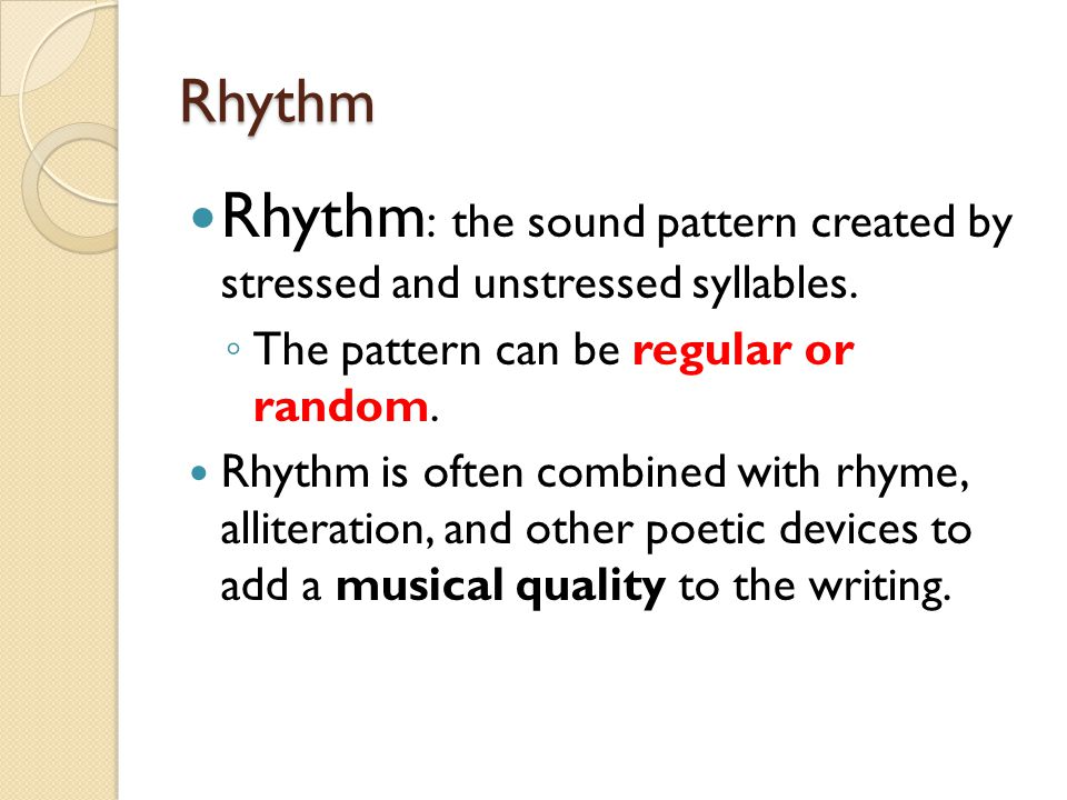 Rhythm Rhythm: the sound pattern created by stressed and unstressed syllables. The pattern can be regular or random.