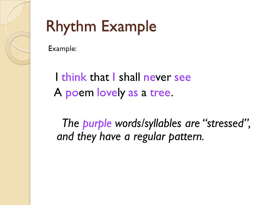 Rhythm Example I think that I shall never see A poem lovely as a tree.