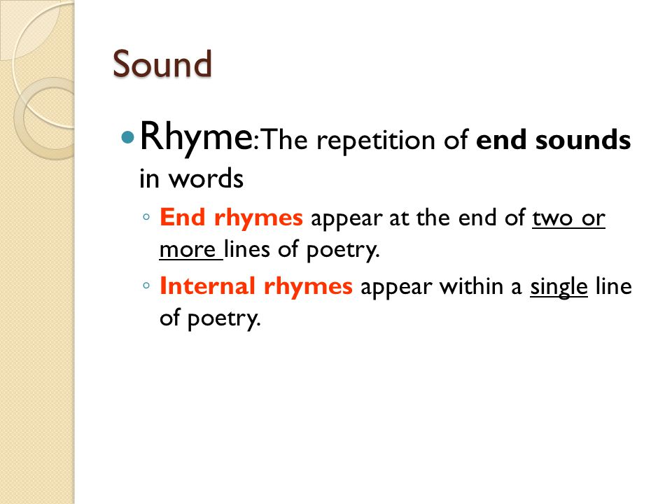 Rhyme: The repetition of end sounds in words