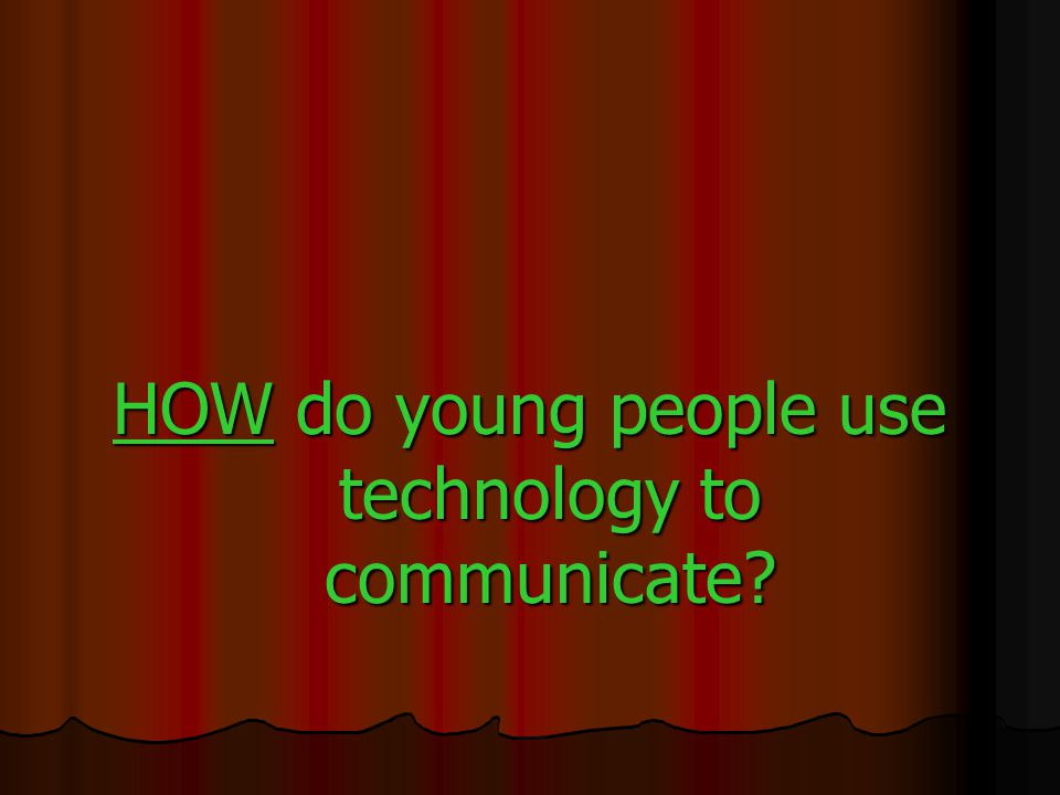 HOW do young people use technology to communicate