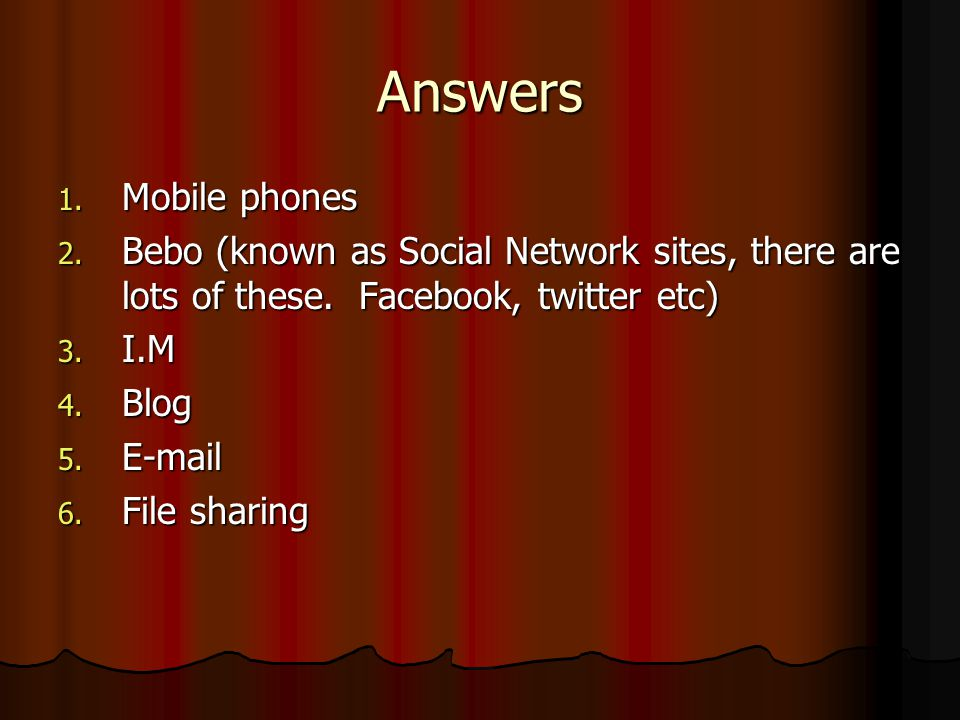 Answers Mobile phones. Bebo (known as Social Network sites, there are lots of these. Facebook, twitter etc)