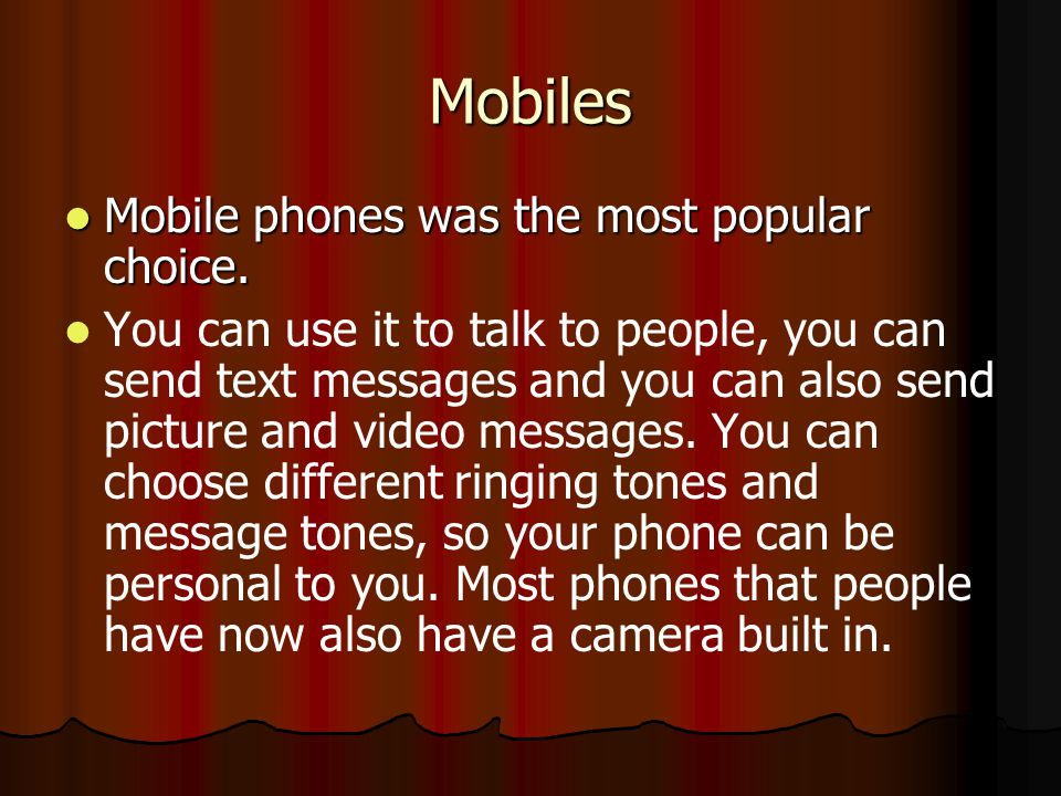 Mobiles Mobile phones was the most popular choice.