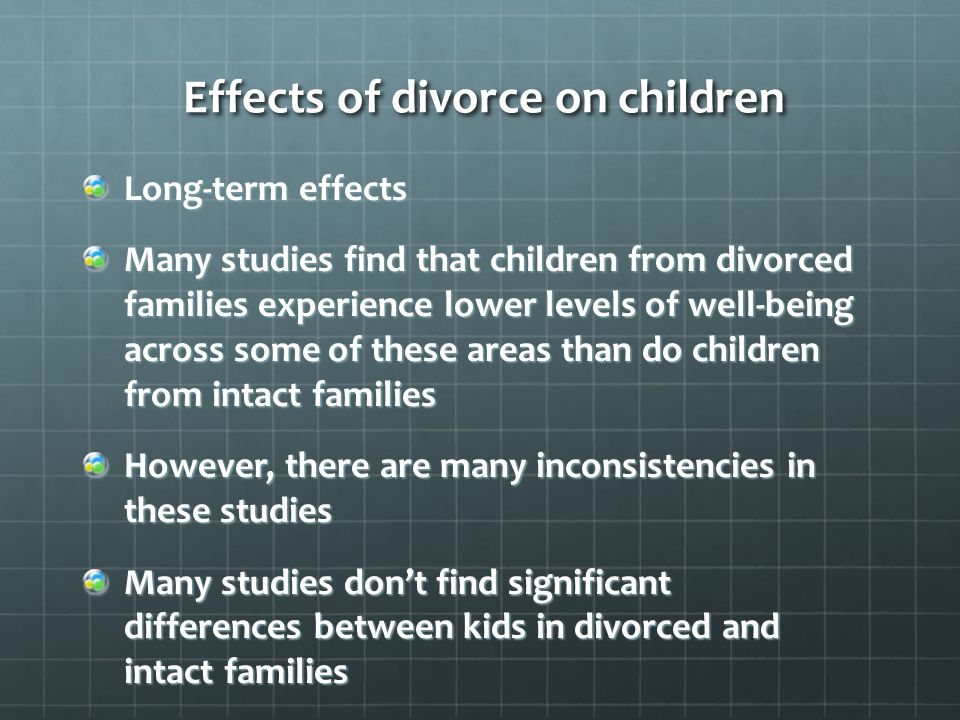 the effects of divorce on a To appreciate the effects of divorce on children, a person must appreciate what divorce does to adults in her book, crazy time: surviving divorce and building a new life, abigail trafford describes.