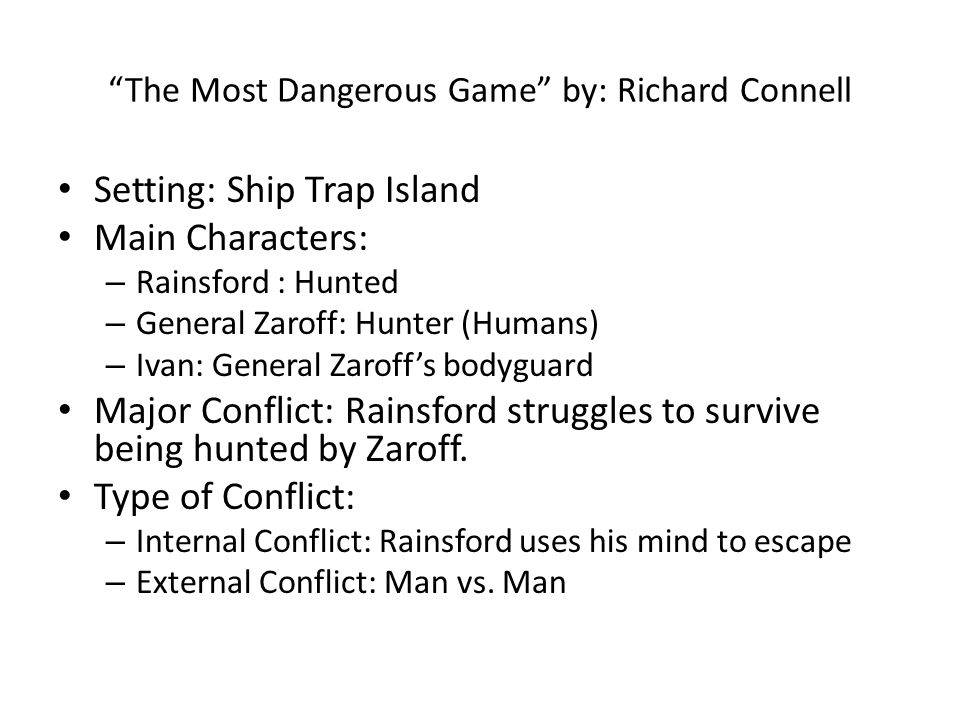 "escape vs interpretive in richard connells the most dangerous game ""the most dangerous game"" by richard connell  zaroff conflicts man vs man man vs  self rainsford jumps over the cliff to escape from zaroff rainsford is ."