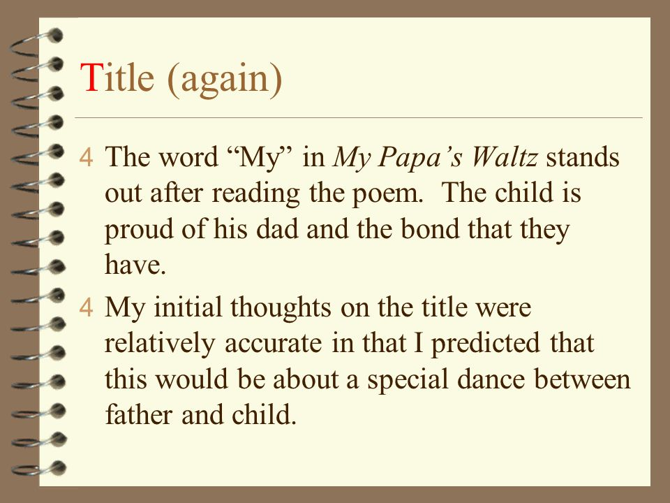 an analysis of the importance of a father in forgiving my father and my papas waltz In my papa's waltz, theodore roethke describes an episode in his  roethke  describes his father's hands as being battered on one knuckle and  it reacts on  the storm and thus is an important factor for the description of the storm  careful  analysis of the keywords and each individual stanza back up this theory of child.
