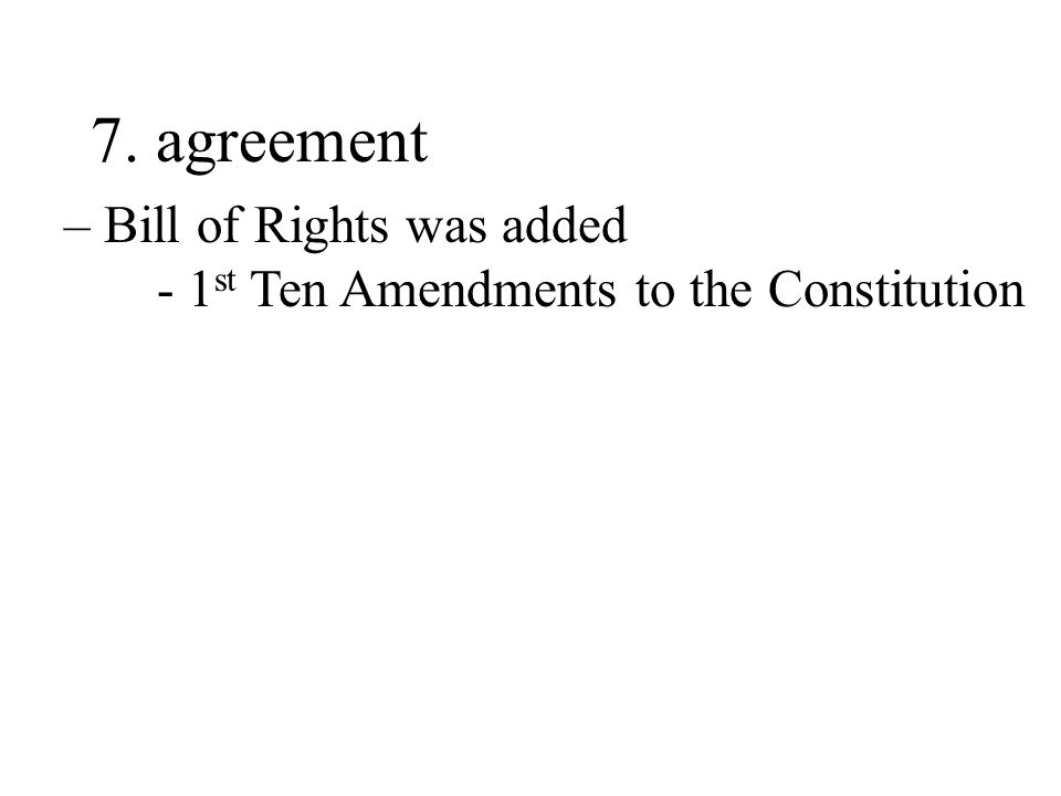 7. agreement – Bill of Rights was added