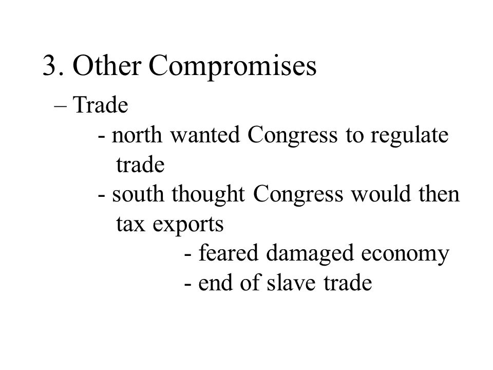 3. Other Compromises – Trade - north wanted Congress to regulate trade
