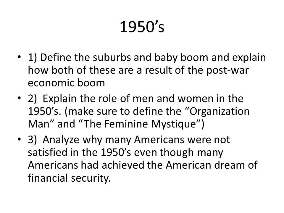1950's 1) Define the suburbs and baby boom and explain how both of these  are a result of the post-war economic boom 2) Explain the role of men and  women