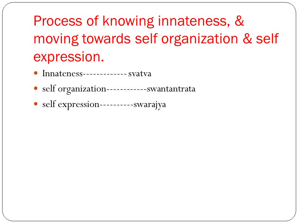 Process of knowing innateness, & moving towards self organization & self expression.