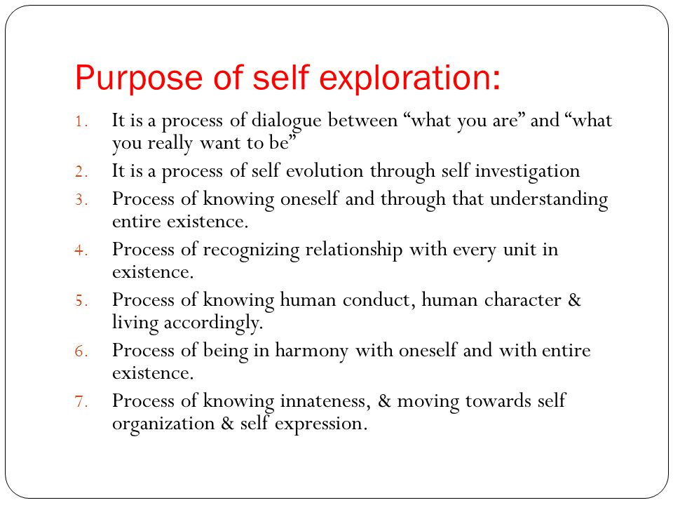 Purpose of self exploration: