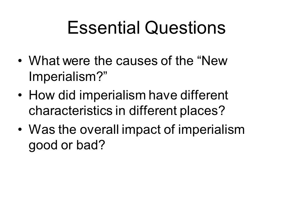 Essential Questions What were the causes of the New Imperialism