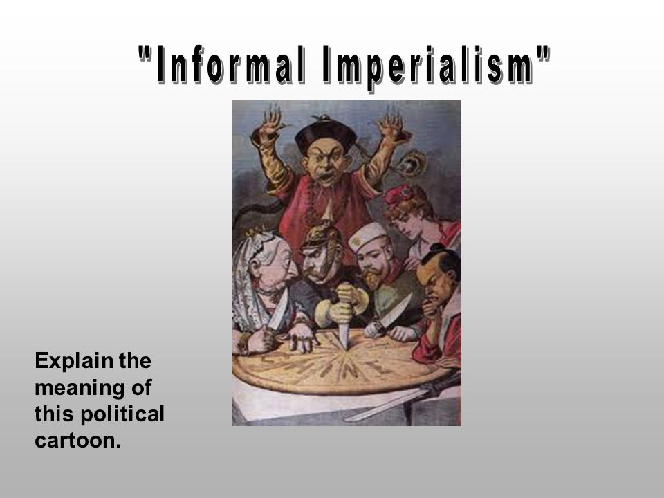 Informal Imperialism Explain the meaning of this political cartoon.