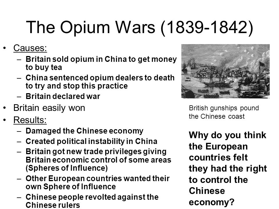 The Opium Wars (1839-1842) Causes: Britain easily won Results: