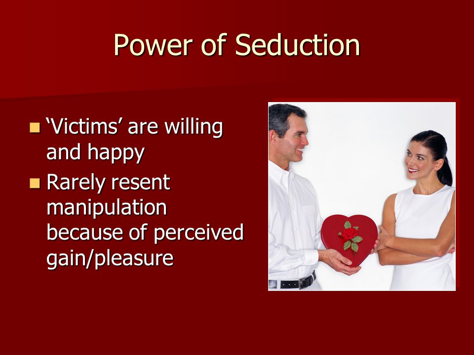 Power of Seduction 'Victims' are willing and happy