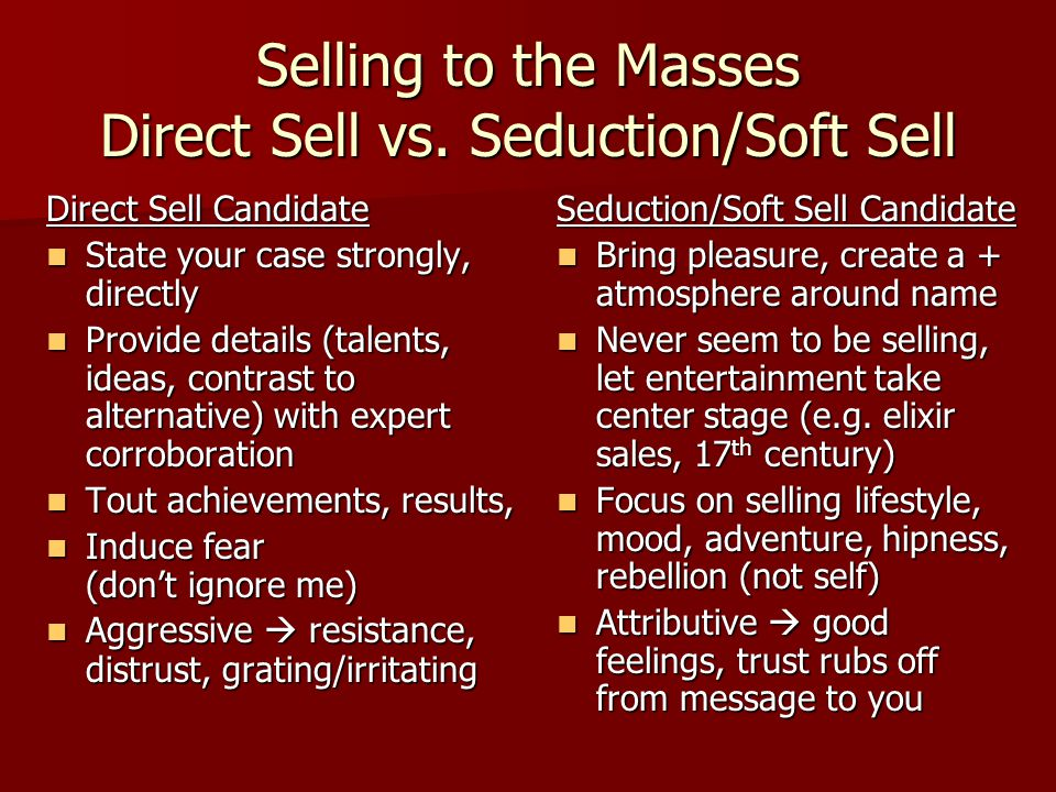 Selling to the Masses Direct Sell vs. Seduction/Soft Sell