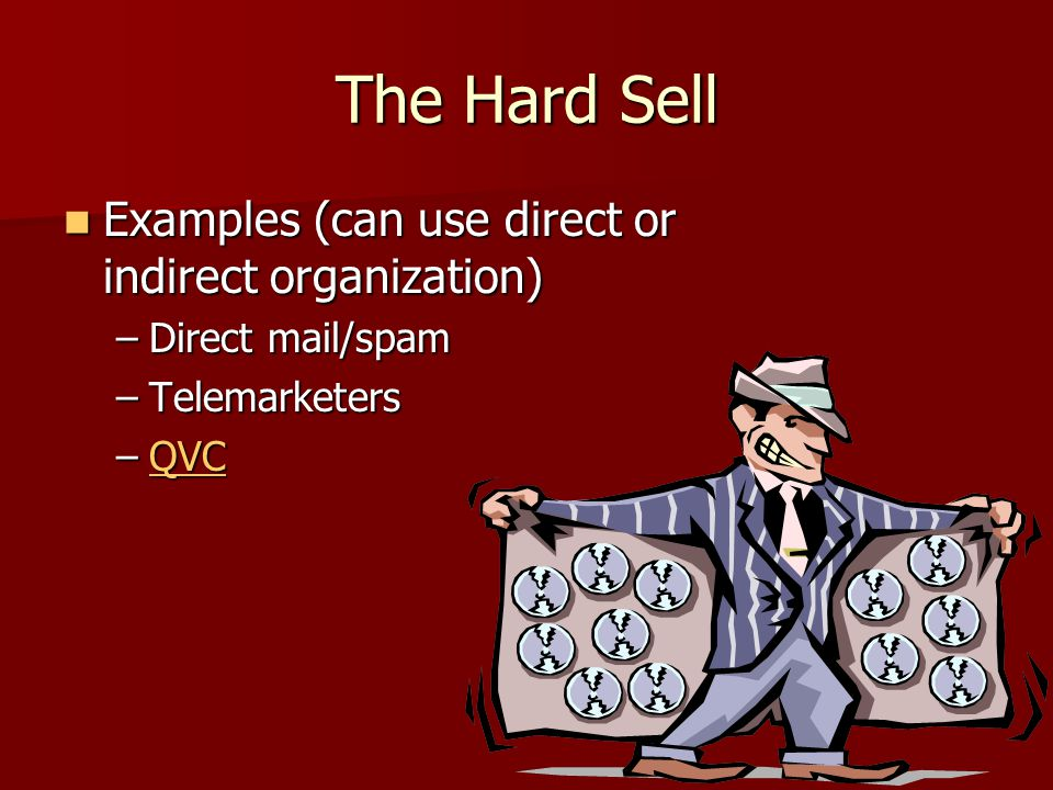 The Hard Sell Examples (can use direct or indirect organization)
