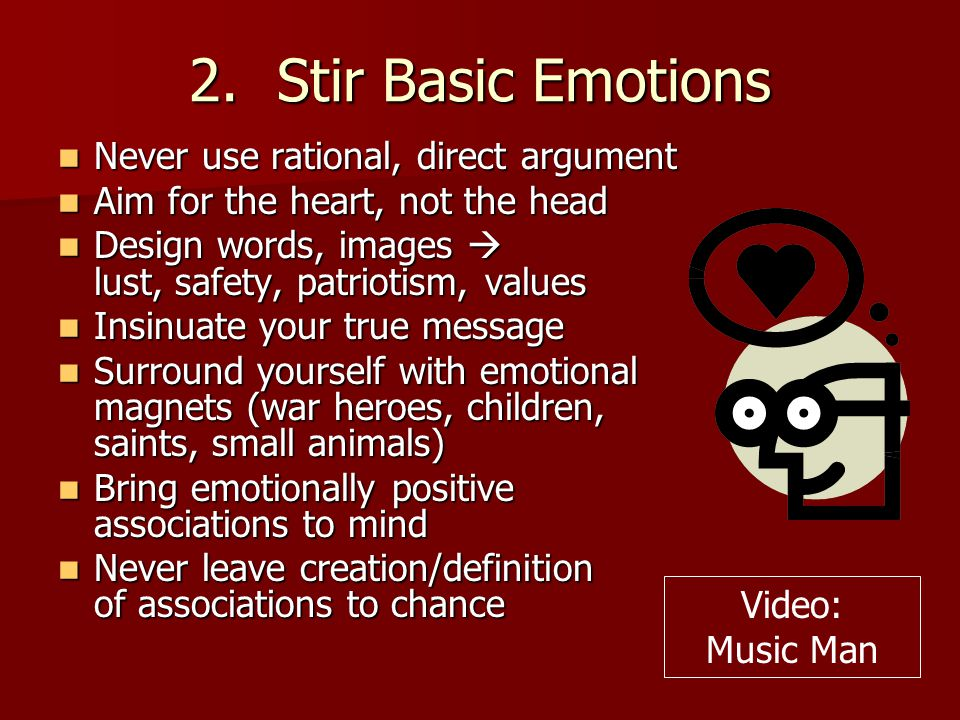 Stir Basic Emotions Never use rational, direct argument