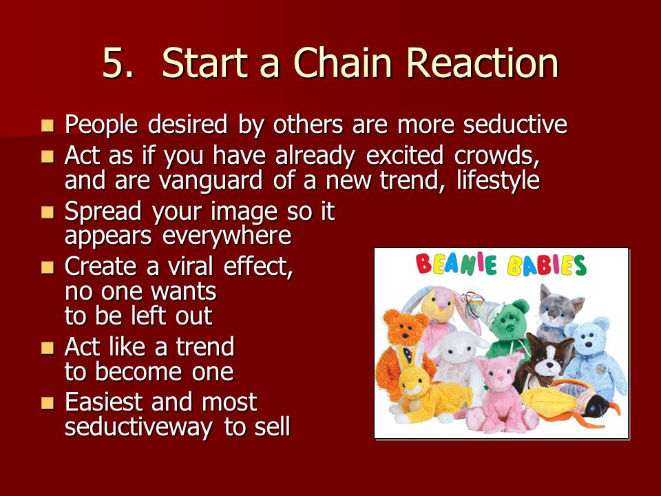 Start a Chain Reaction People desired by others are more seductive