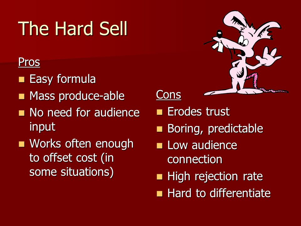 The Hard Sell Pros Easy formula Mass produce-able
