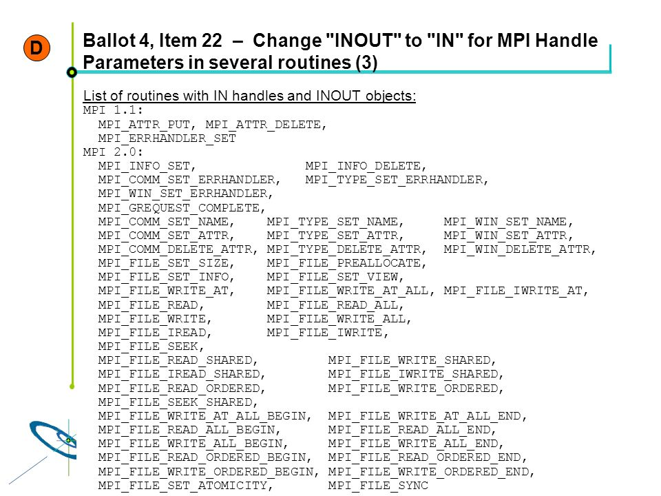 D Ballot 4, Item 22 – Change INOUT to IN for MPI Handle Parameters in several routines (3) List of routines with IN handles and INOUT objects: