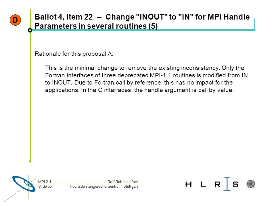 D Ballot 4, Item 22 – Change INOUT to IN for MPI Handle Parameters in several routines (5) Rationale for this proposal A: