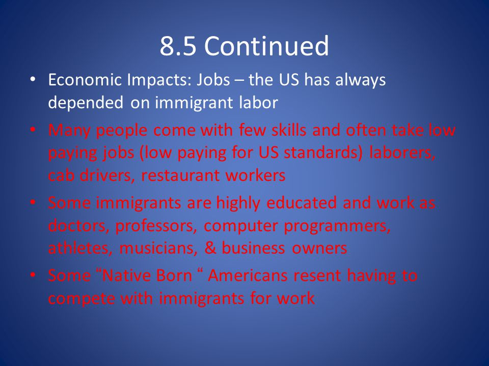 8.5 Continued Economic Impacts: Jobs – the US has always depended on immigrant labor.