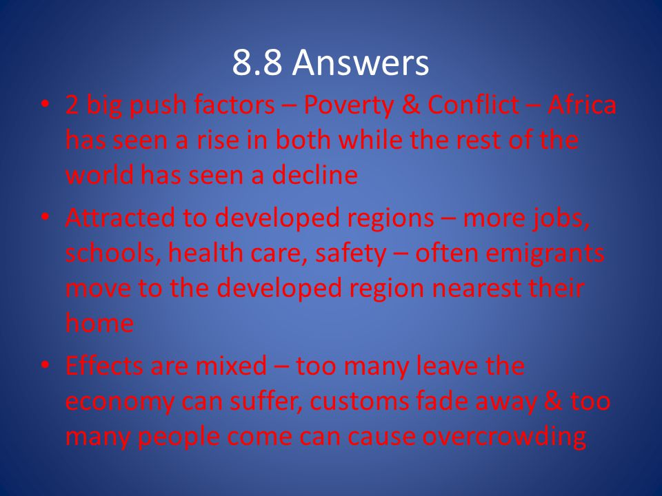 8.8 Answers 2 big push factors – Poverty & Conflict – Africa has seen a rise in both while the rest of the world has seen a decline.