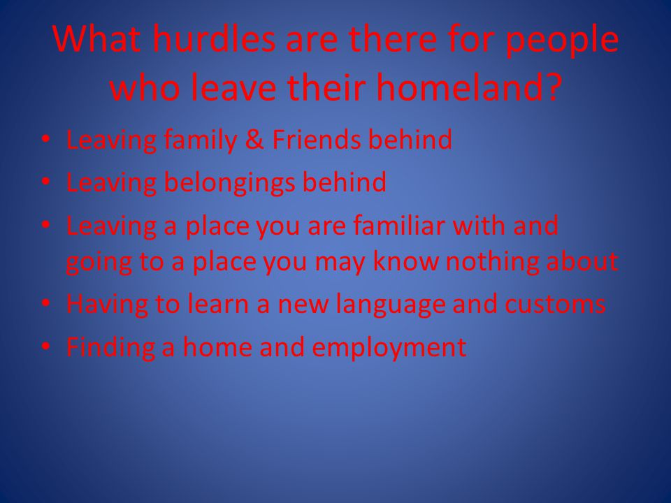 What hurdles are there for people who leave their homeland