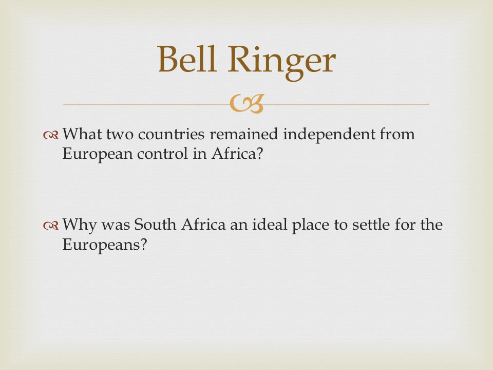 Bell Ringer What two countries remained independent from European control in Africa
