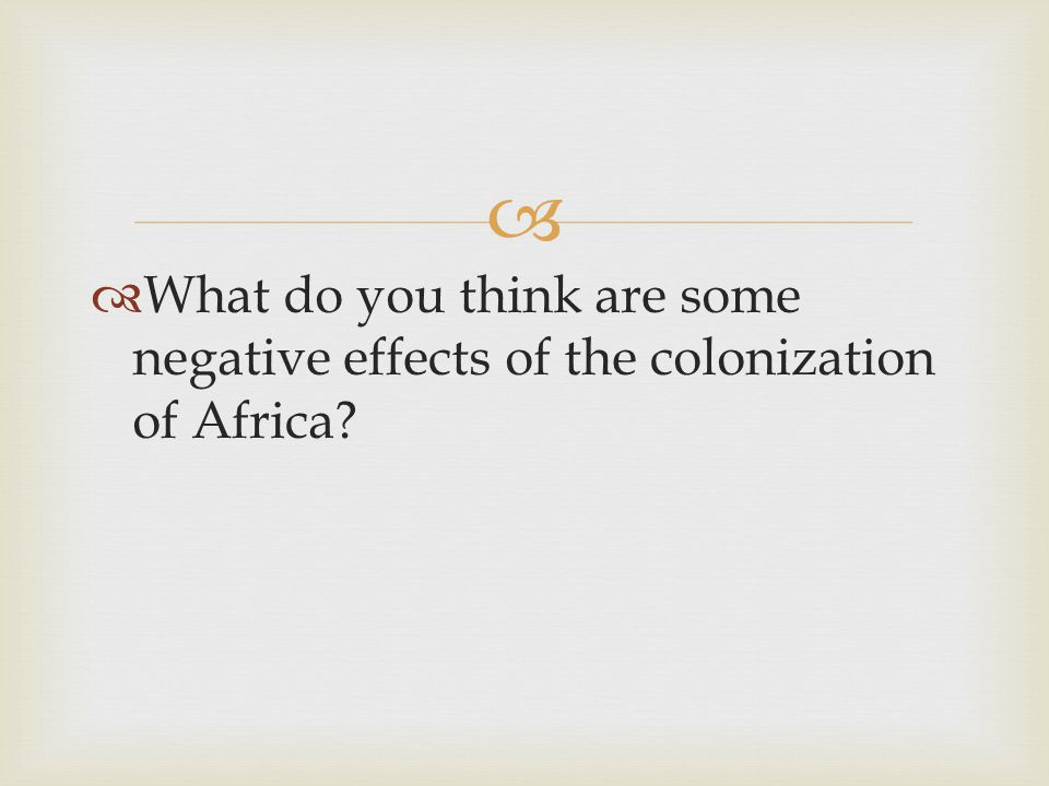 What do you think are some negative effects of the colonization of Africa