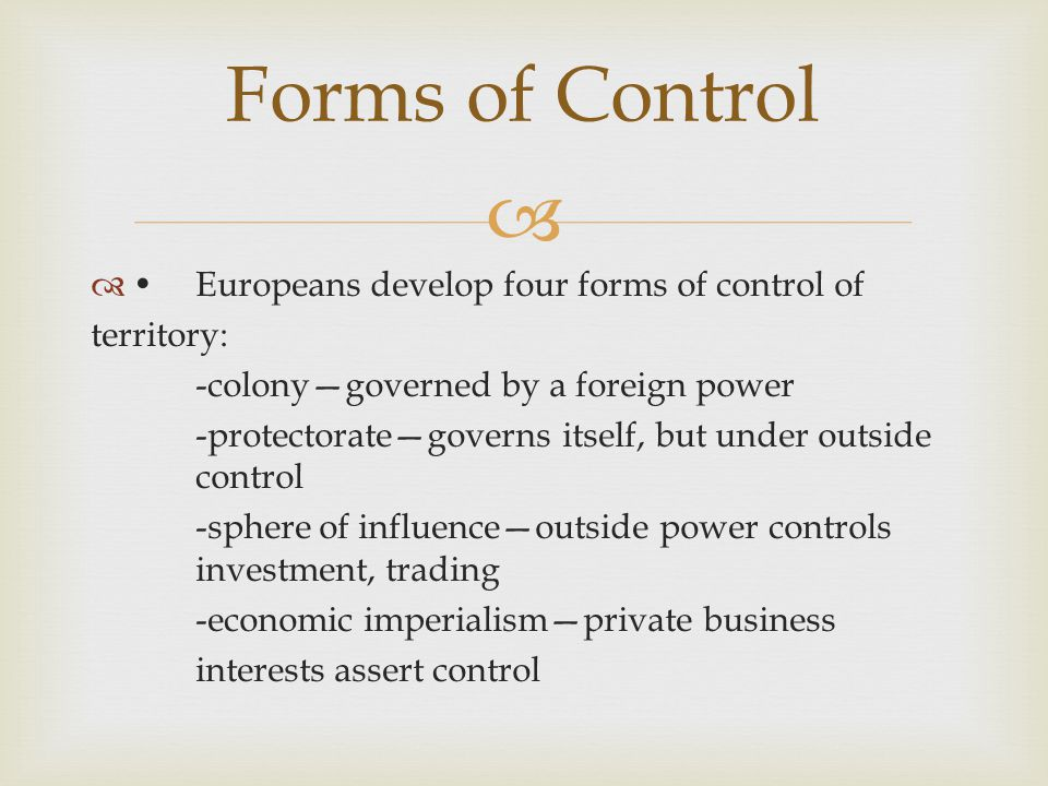 Forms of Control • Europeans develop four forms of control of