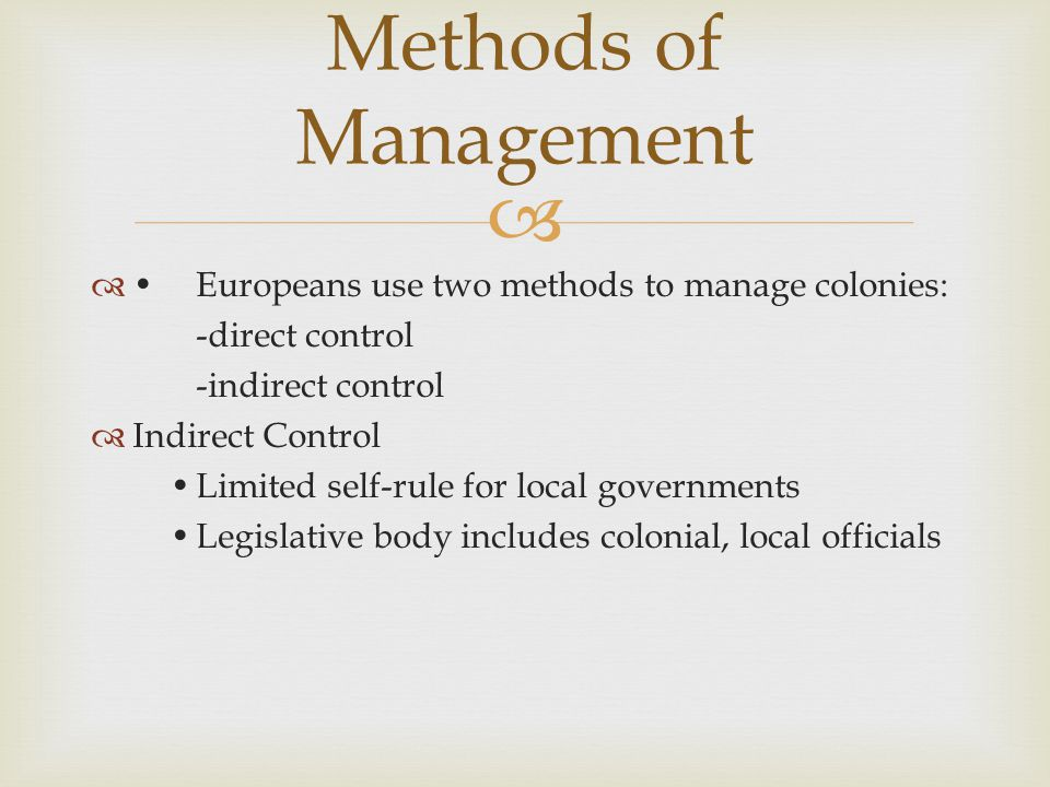 Methods of Management • Europeans use two methods to manage colonies: