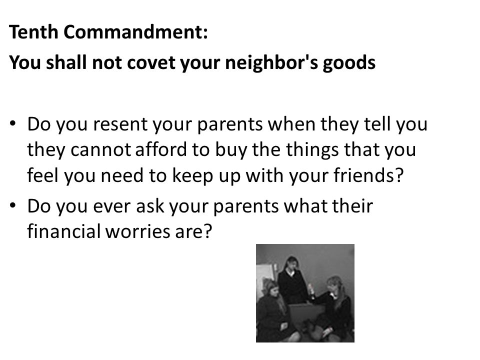 Tenth Commandment: You shall not covet your neighbor s goods.
