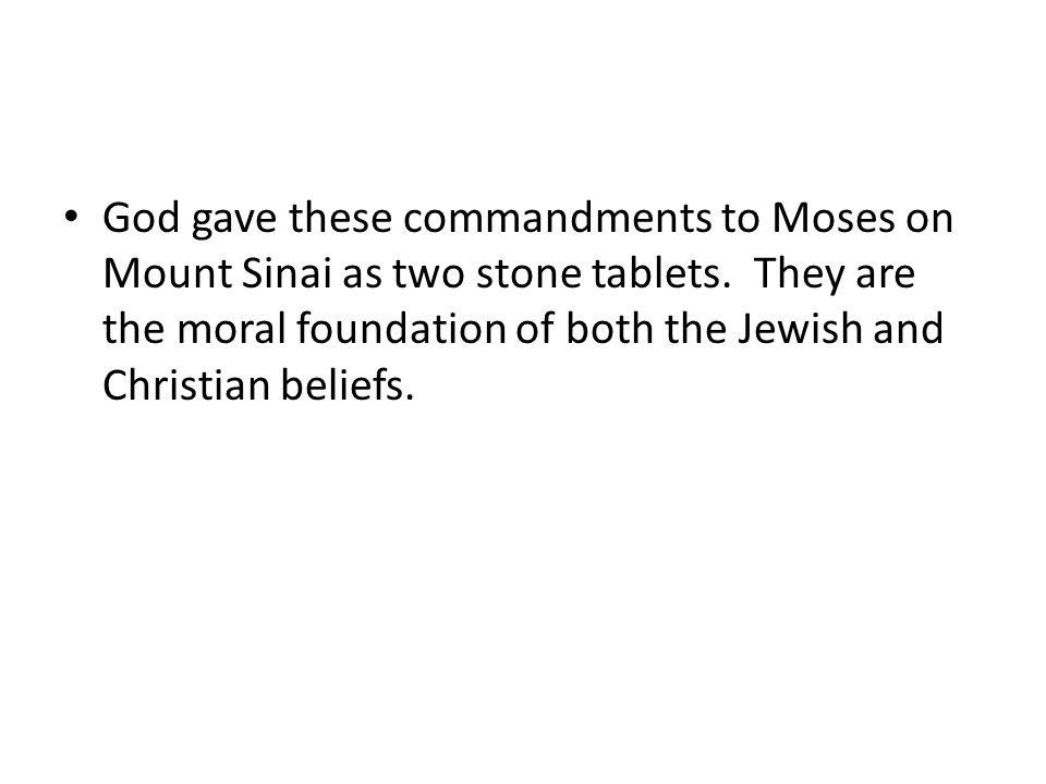 God gave these commandments to Moses on Mount Sinai as two stone tablets.