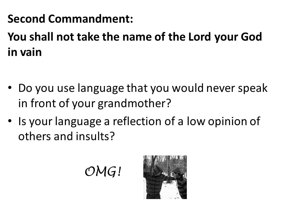 Second Commandment: You shall not take the name of the Lord your God in vain.