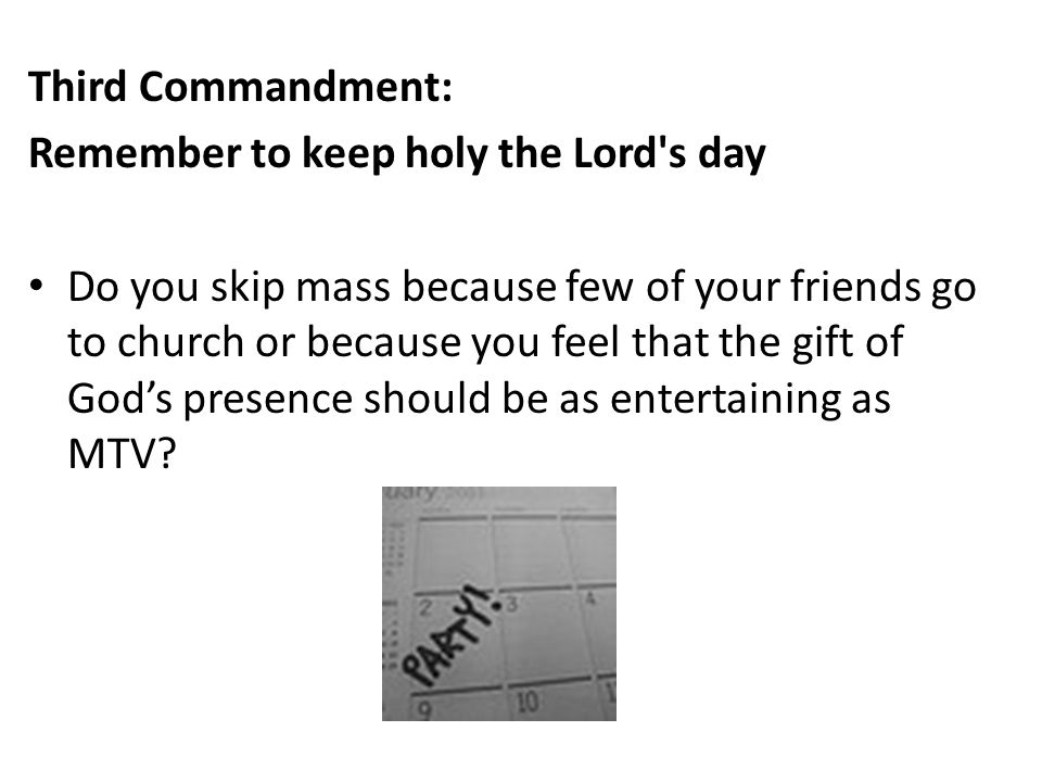 Third Commandment: Remember to keep holy the Lord s day.