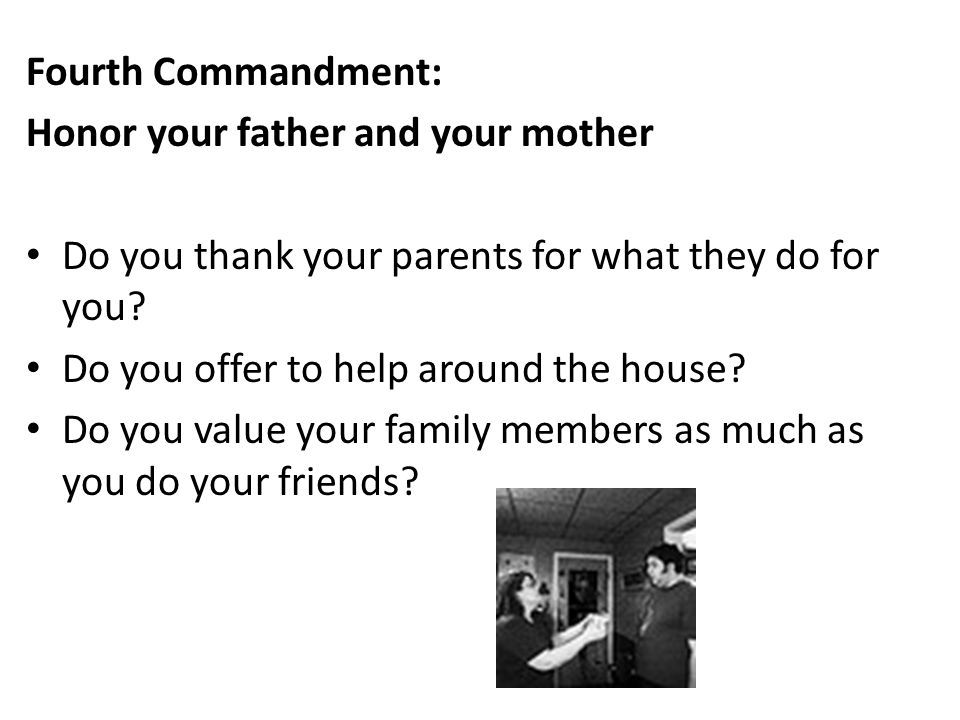 Fourth Commandment: Honor your father and your mother. Do you thank your parents for what they do for you