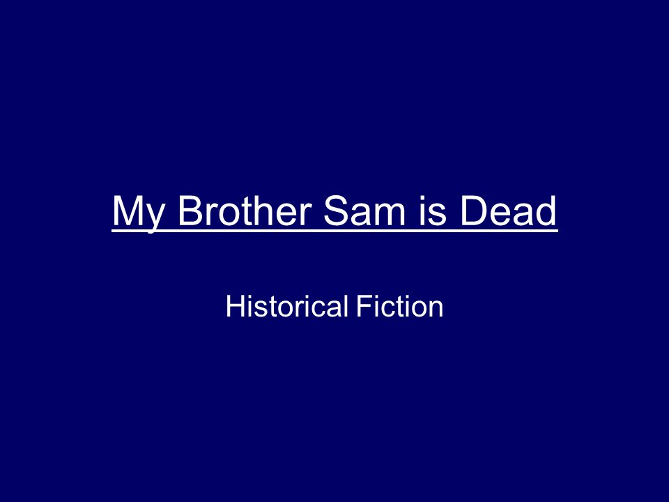 my brother sam is dead historical fiction ppt 1 my brother sam is dead historical fiction