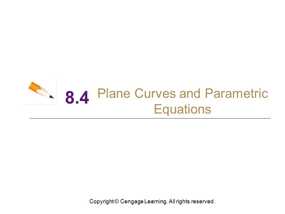 8.4 Plane Curves and Parametric Equations